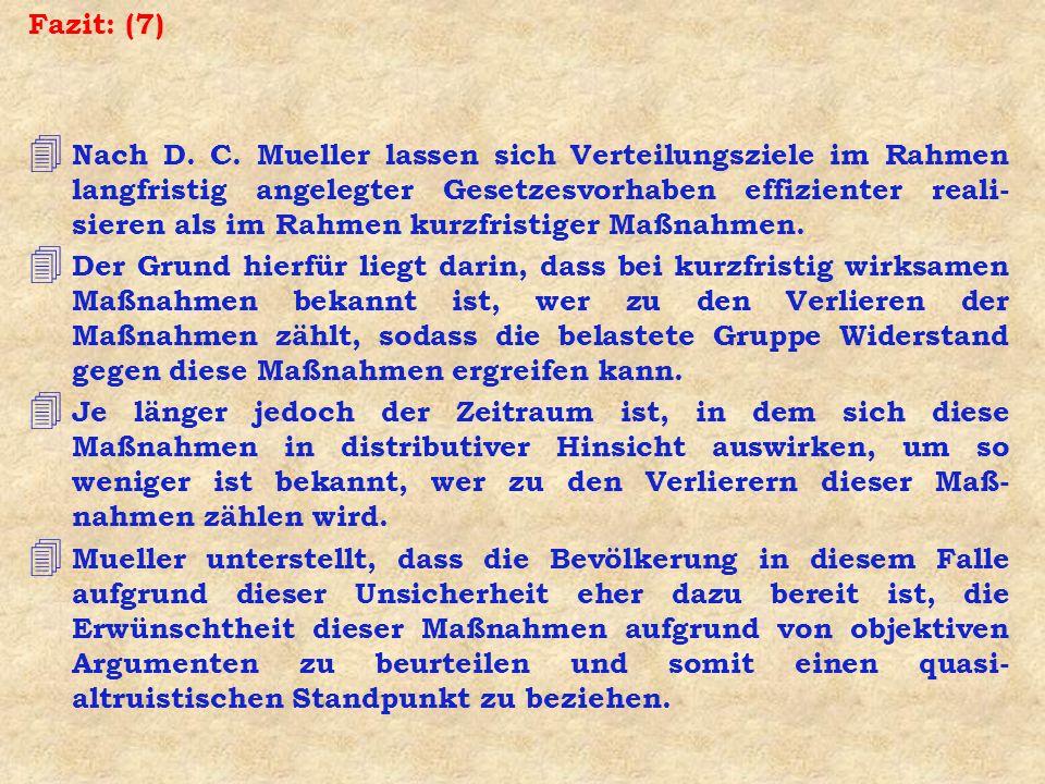 Fazit: (7) 4 Nach D. C. Mueller lassen sich Verteilungsziele im Rahmen langfristig angelegter Gesetzesvorhaben effizienter reali- sieren als im Rahmen
