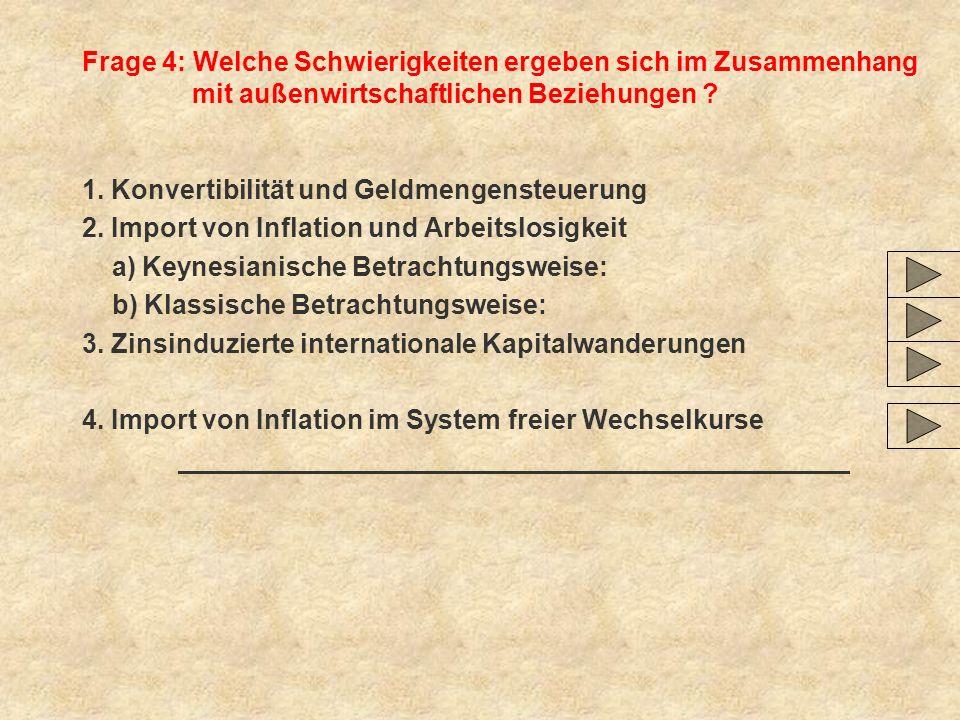 Frage 4: Welche Schwierigkeiten ergeben sich im Zusammenhang mit außenwirtschaftlichen Beziehungen ? 1. Konvertibilität und Geldmengensteuerung 2. Imp