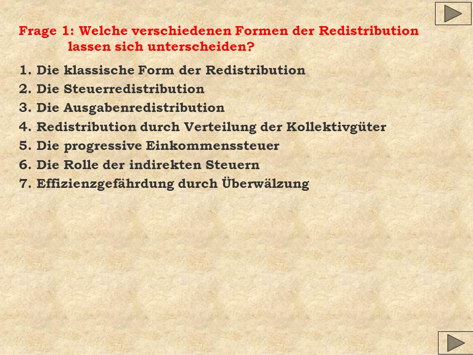 Frage 1: Welche verschiedenen Formen der Redistribution lassen sich unterscheiden? 1. Die klassische Form der Redistribution 2. Die Steuerredistributi