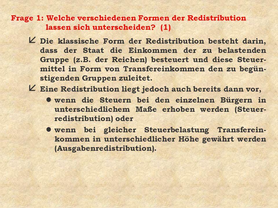 Frage 1: Welche verschiedenen Formen der Redistribution lassen sich unterscheiden? (1) å Die klassische Form der Redistribution besteht darin, dass de
