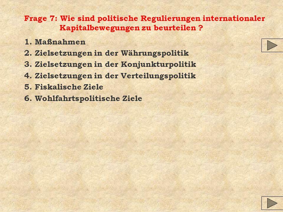 Frage 7: Wie sind politische Regulierungen internationaler Kapitalbewegungen zu beurteilen .