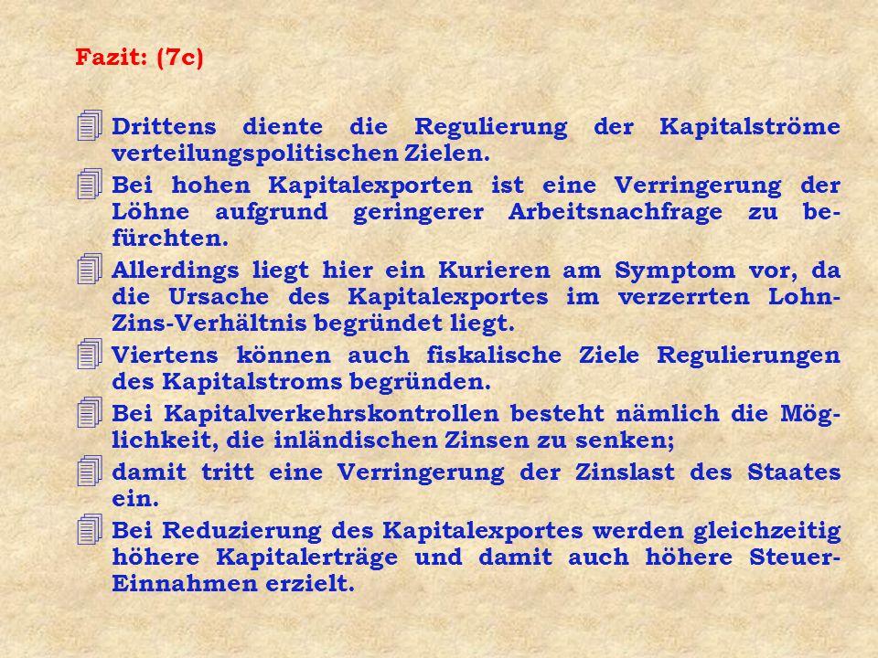 Fazit: (7c) 4 Drittens diente die Regulierung der Kapitalströme verteilungspolitischen Zielen.