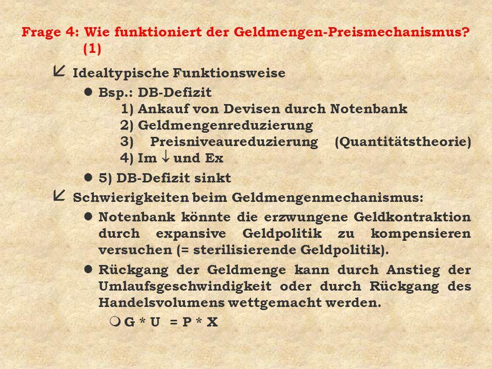 Frage 4: Wie funktioniert der Geldmengen-Preismechanismus? (1) å Idealtypische Funktionsweise Bsp.: DB-Defizit 1) Ankauf von Devisen durch Notenbank 2