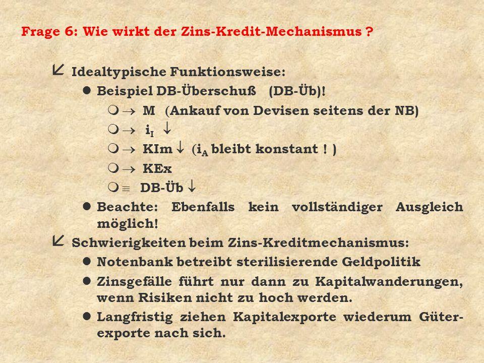 Frage 6: Wie wirkt der Zins-Kredit-Mechanismus ? å Idealtypische Funktionsweise: l Beispiel DB-Überschuß (DB-Üb)! M Ankauf von Devisen seitens der NB)