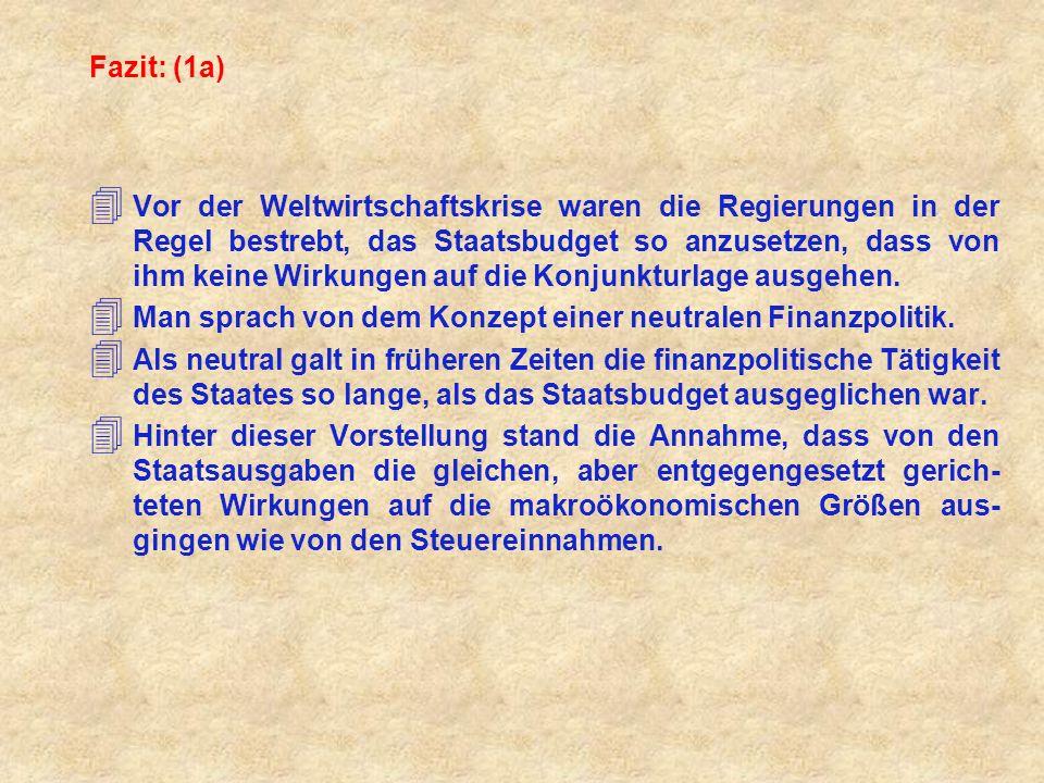 Fazit: (1a) 4 Vor der Weltwirtschaftskrise waren die Regierungen in der Regel bestrebt, das Staatsbudget so anzusetzen, dass von ihm keine Wirkungen a