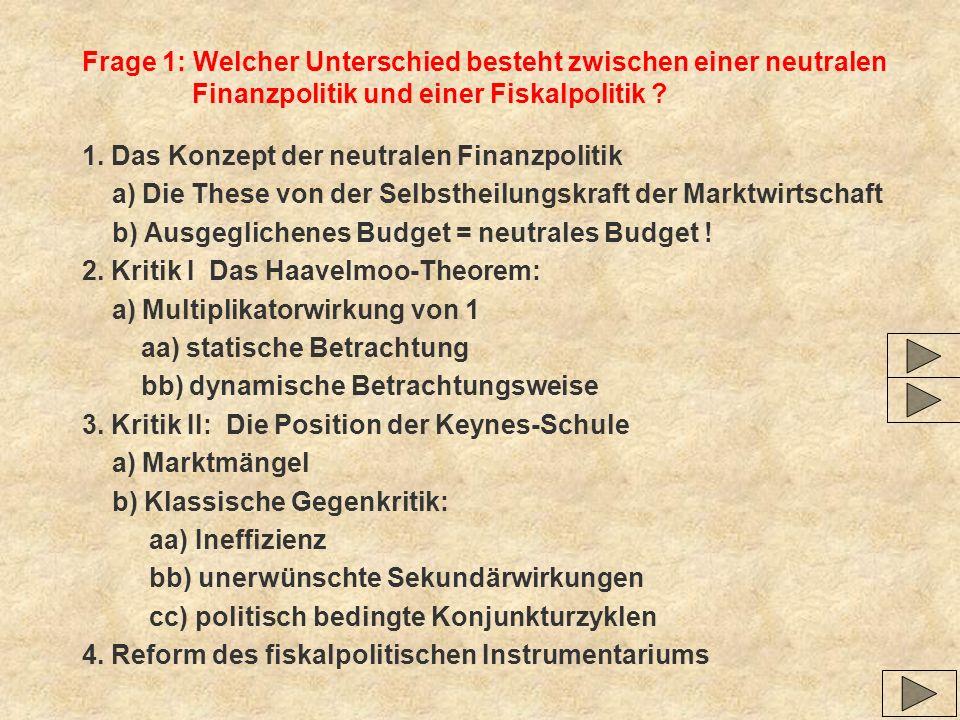 Frage 1: Welcher Unterschied besteht zwischen einer neutralen Finanzpolitik und einer Fiskalpolitik ? 1. Das Konzept der neutralen Finanzpolitik a) Di