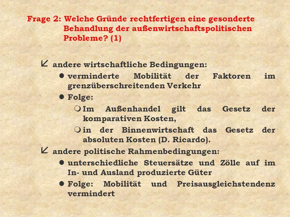 Frage 2: Welche Gründe rechtfertigen eine gesonderte Behandlung der außenwirtschaftspolitischen Probleme? (1) å andere wirtschaftliche Bedingungen: l