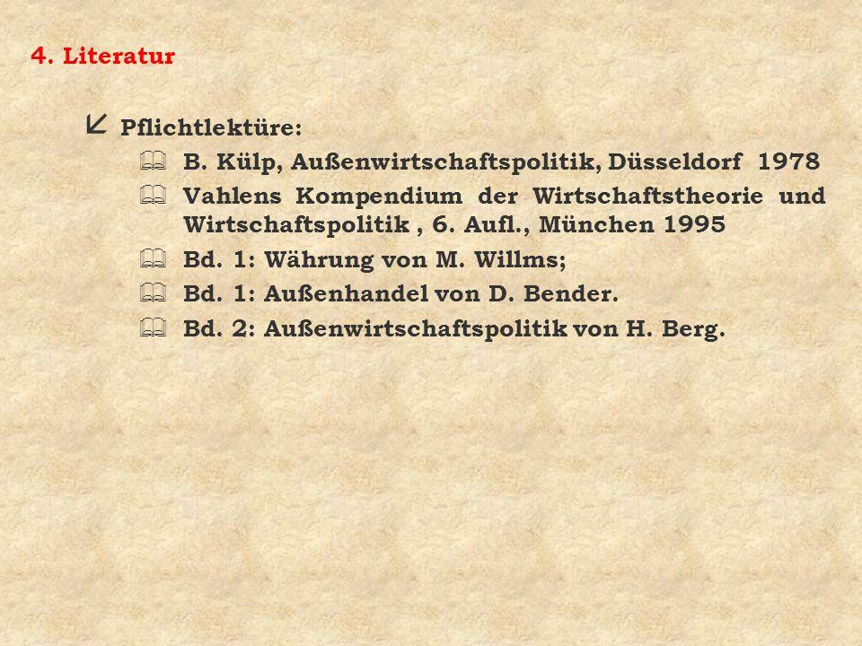 4. Literatur å Pflichtlektüre: B. Külp, Außenwirtschaftspolitik, Düsseldorf 1978 Vahlens Kompendium der Wirtschaftstheorie und Wirtschaftspolitik, 6.