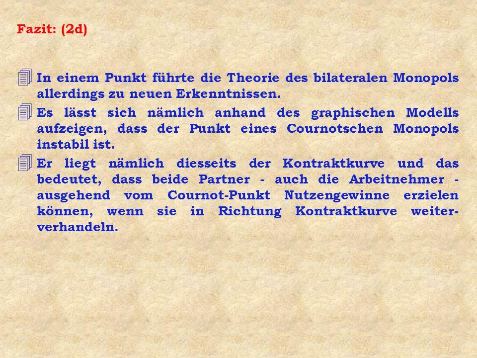 Fazit: (2d) 4 In einem Punkt führte die Theorie des bilateralen Monopols allerdings zu neuen Erkenntnissen.