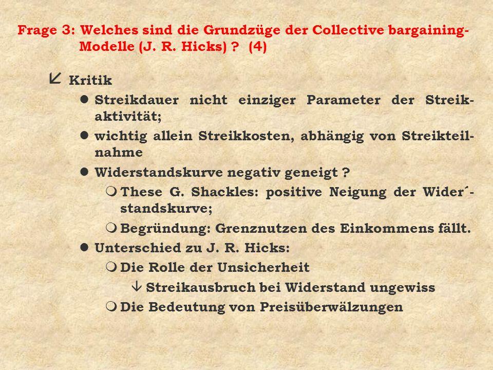 Frage 3: Welches sind die Grundzüge der Collective bargaining- Modelle (J. R. Hicks) ? (4) å Kritik l Streikdauer nicht einziger Parameter der Streik-