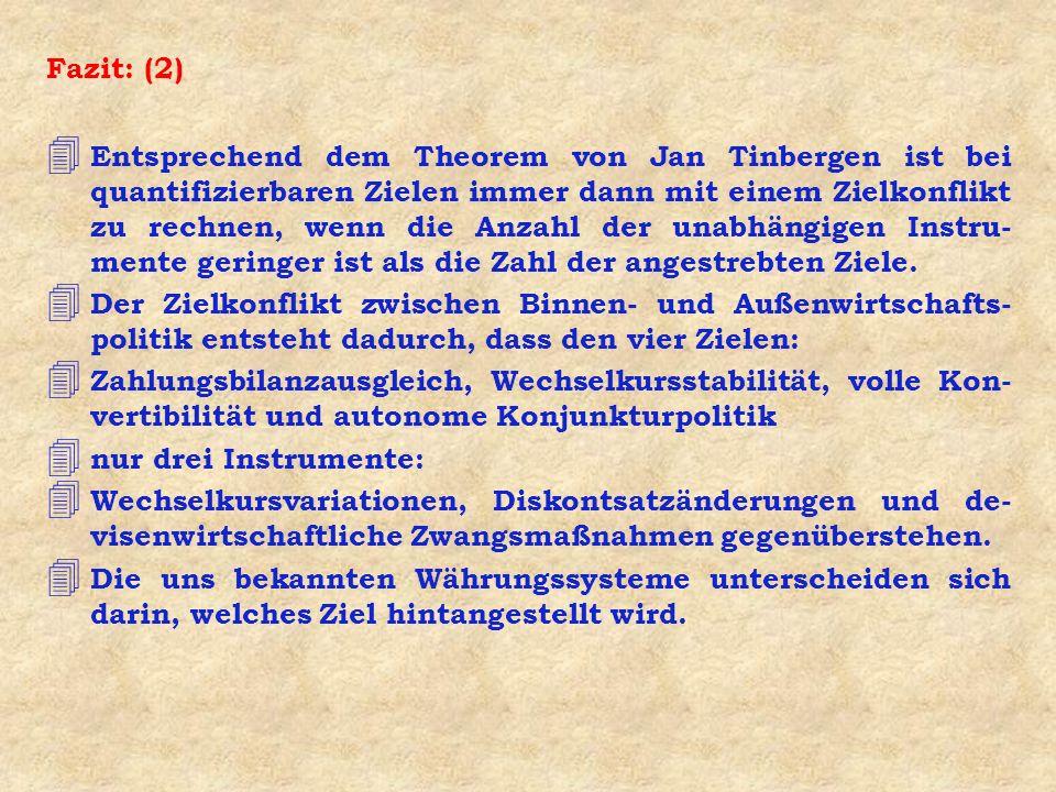 Fazit: (2) 4 Entsprechend dem Theorem von Jan Tinbergen ist bei quantifizierbaren Zielen immer dann mit einem Zielkonflikt zu rechnen, wenn die Anzahl
