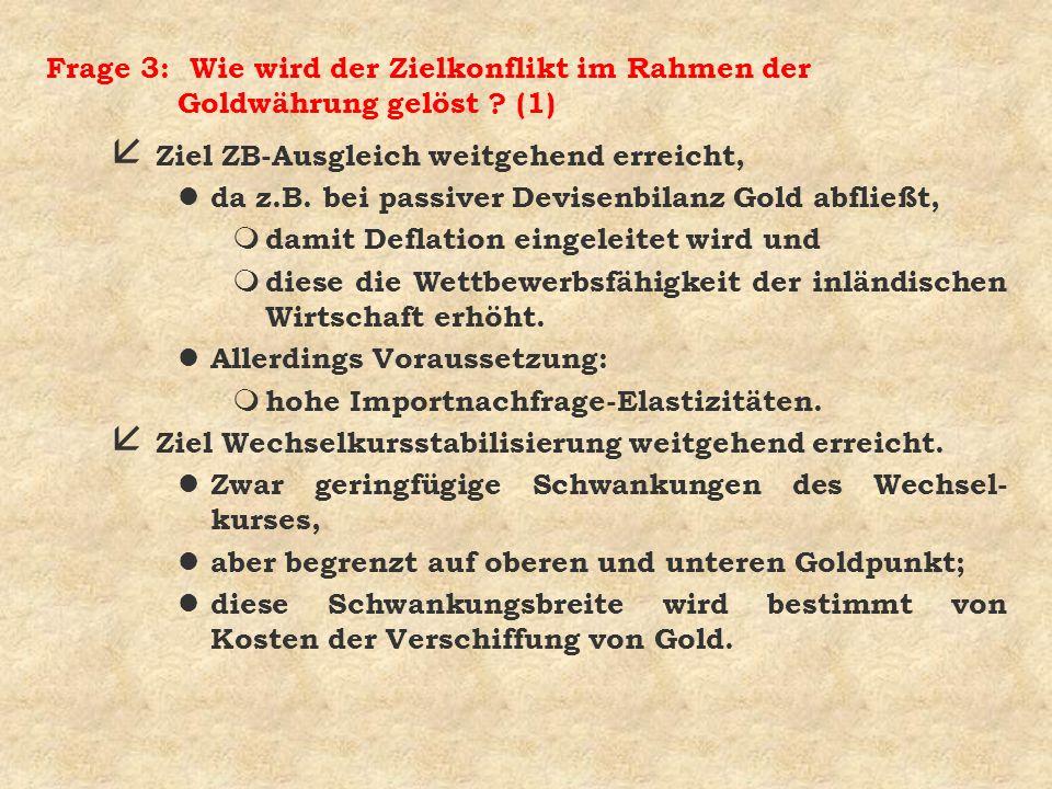 Frage 3: Wie wird der Zielkonflikt im Rahmen der Goldwährung gelöst ? (1) å Ziel ZB-Ausgleich weitgehend erreicht, l da z.B. bei passiver Devisenbilan