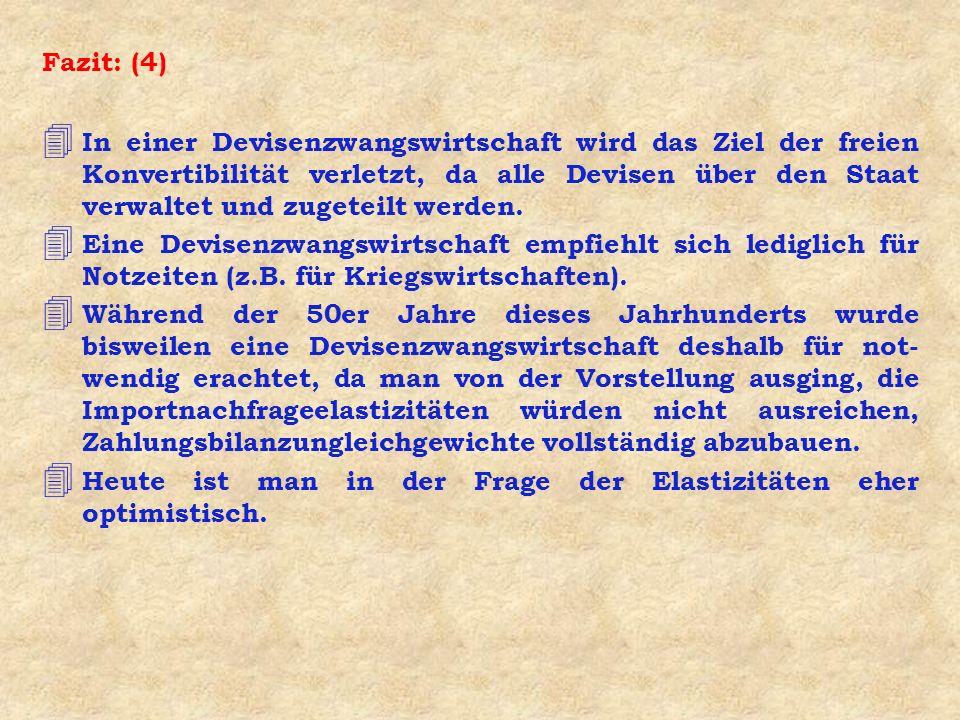 Fazit: (4) 4 In einer Devisenzwangswirtschaft wird das Ziel der freien Konvertibilität verletzt, da alle Devisen über den Staat verwaltet und zugeteil