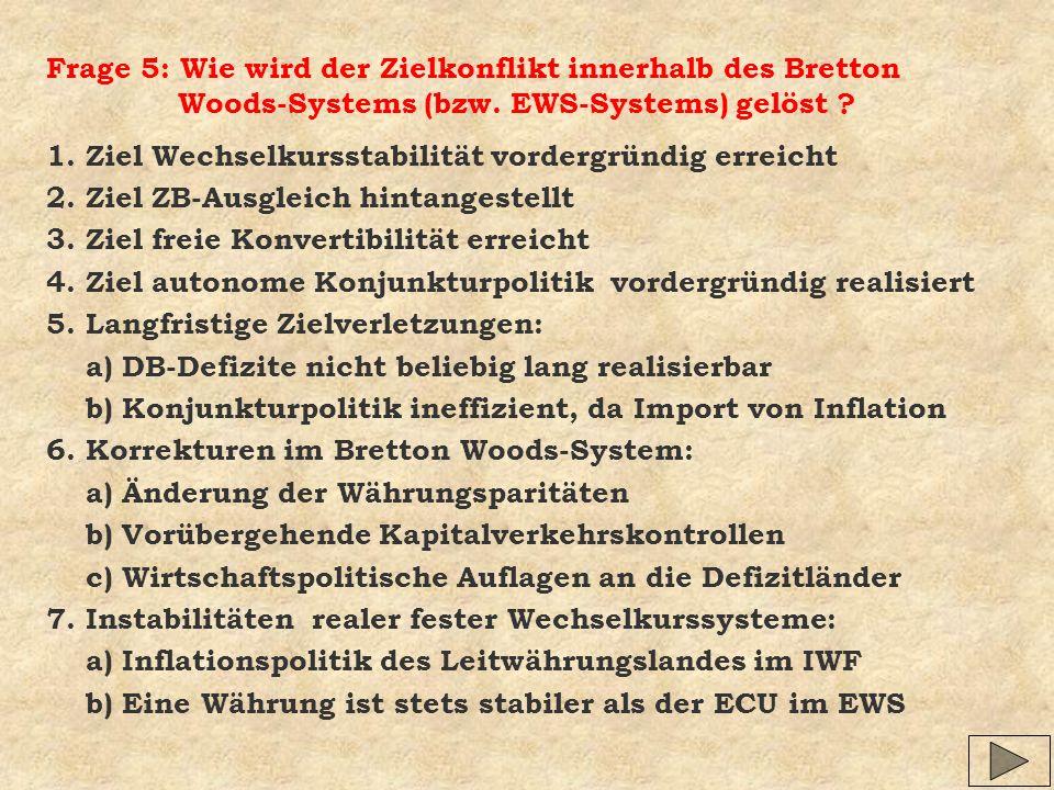 Frage 5: Wie wird der Zielkonflikt innerhalb des Bretton Woods-Systems (bzw. EWS-Systems) gelöst ? 1. Ziel Wechselkursstabilität vordergründig erreich