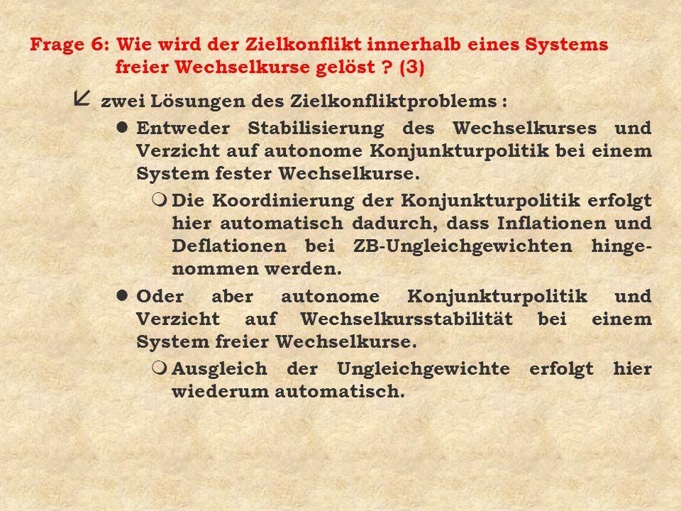 Frage 6: Wie wird der Zielkonflikt innerhalb eines Systems freier Wechselkurse gelöst ? (3) å zwei Lösungen des Zielkonfliktproblems : l Entweder Stab