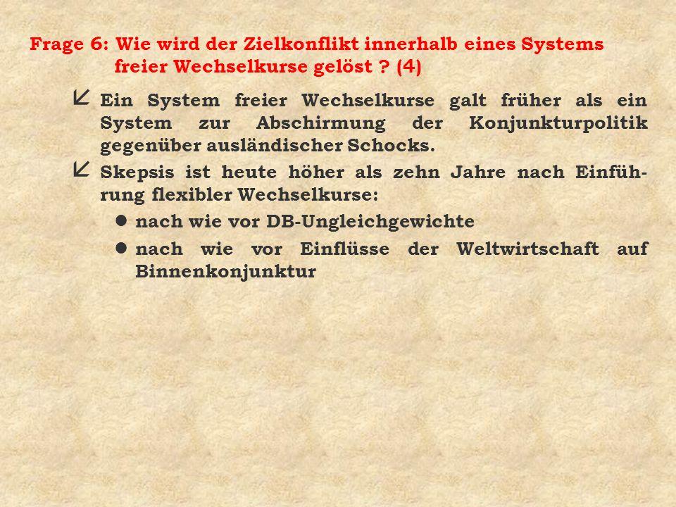 Frage 6: Wie wird der Zielkonflikt innerhalb eines Systems freier Wechselkurse gelöst ? (4) å Ein System freier Wechselkurse galt früher als ein Syste