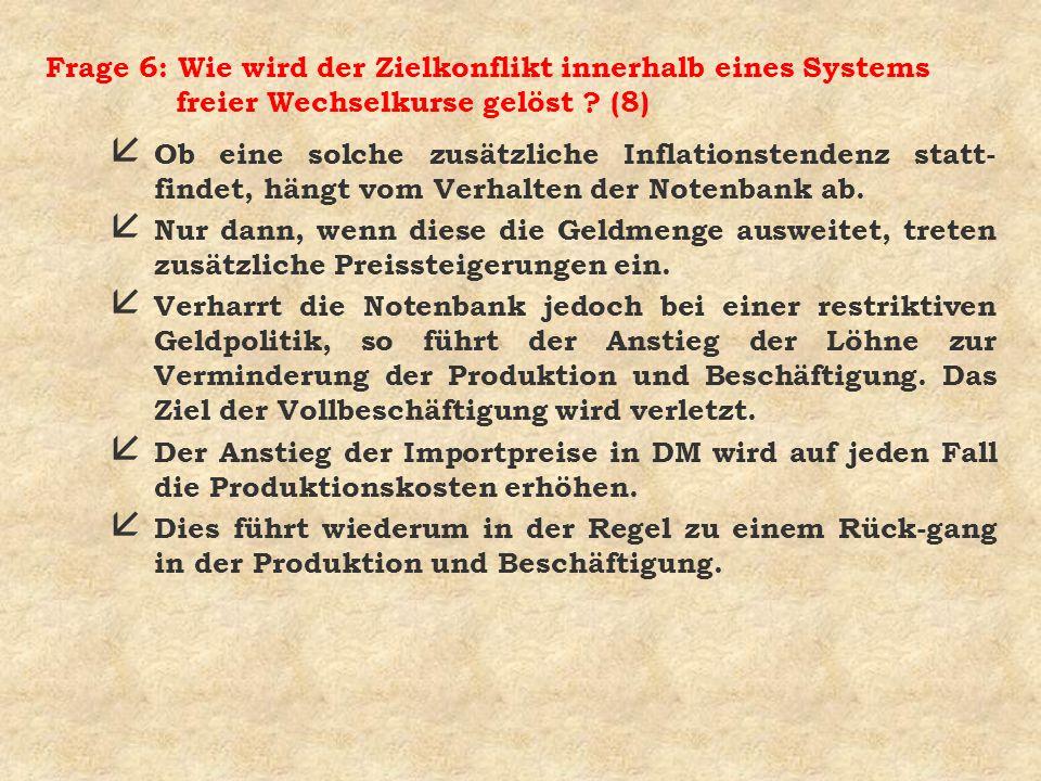 Frage 6: Wie wird der Zielkonflikt innerhalb eines Systems freier Wechselkurse gelöst ? (8) å Ob eine solche zusätzliche Inflationstendenz statt- find