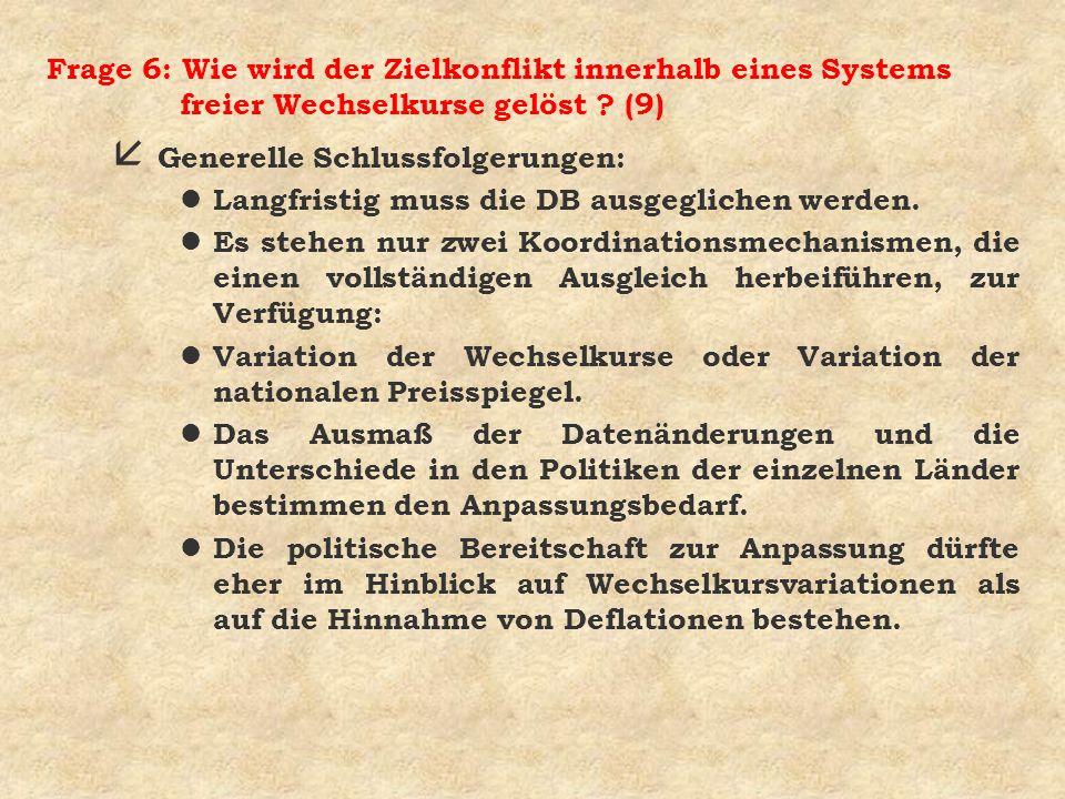 Frage 6: Wie wird der Zielkonflikt innerhalb eines Systems freier Wechselkurse gelöst ? (9) å Generelle Schlussfolgerungen: l Langfristig muss die DB