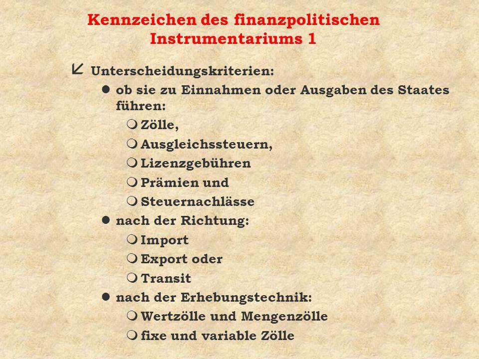 Kennzeichen des finanzpolitischen Instrumentariums 1 å Unterscheidungskriterien: l ob sie zu Einnahmen oder Ausgaben des Staates führen: m Zölle, m Au