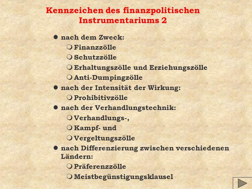 Kennzeichen des finanzpolitischen Instrumentariums 2 l nach dem Zweck: m Finanzzölle m Schutzzölle m Erhaltungszölle und Erziehungszölle m Anti-Dumpin