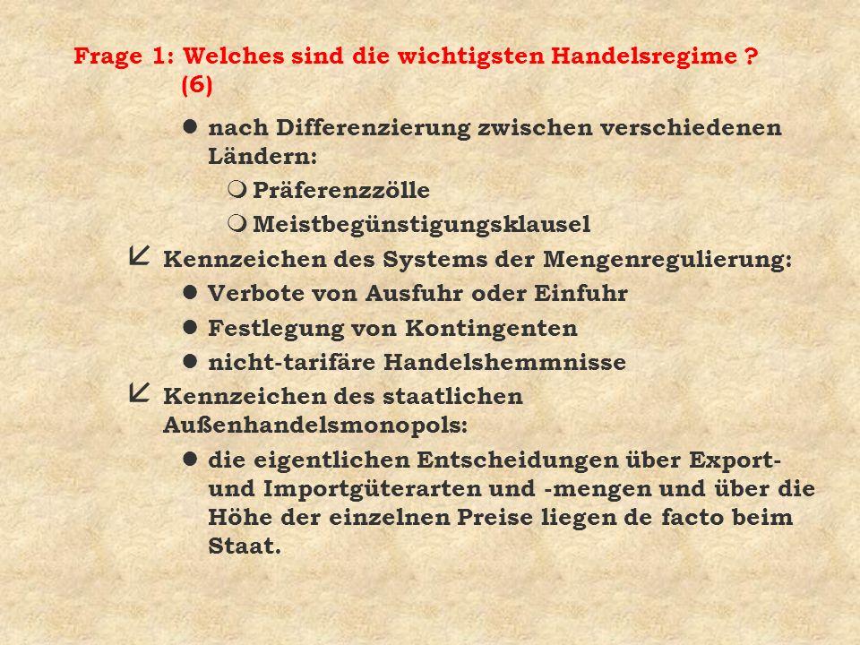 Frage 1: Welches sind die wichtigsten Handelsregime ? (6) l nach Differenzierung zwischen verschiedenen Ländern: m Präferenzzölle m Meistbegünstigungs