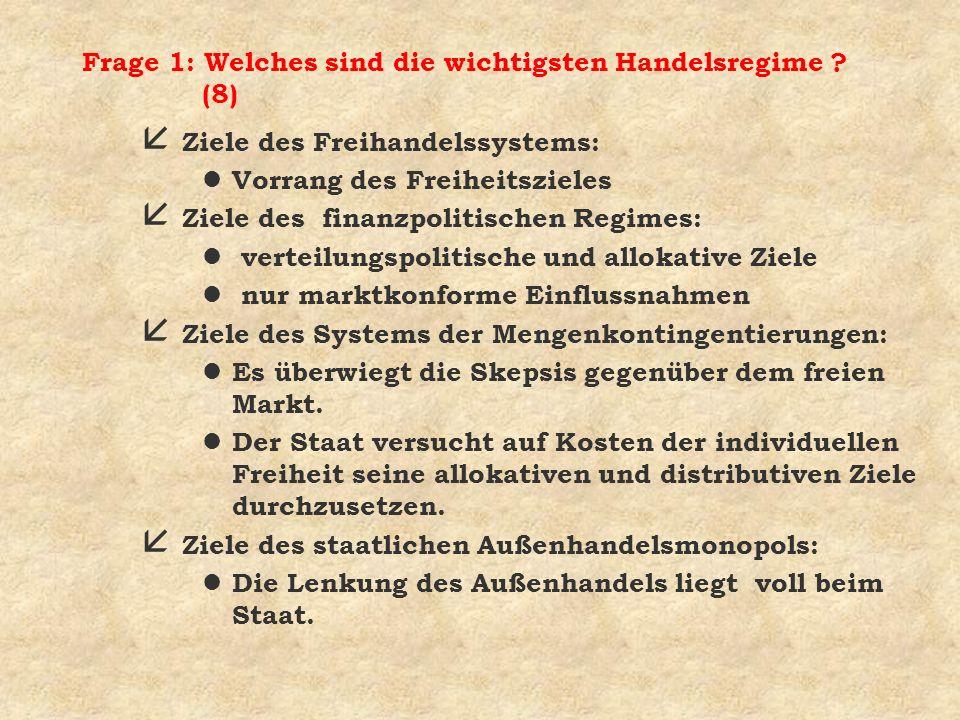 Frage 1: Welches sind die wichtigsten Handelsregime ? (8) å Ziele des Freihandelssystems: l Vorrang des Freiheitszieles å Ziele des finanzpolitischen