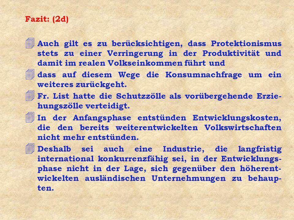 Fazit: (2d) 4 Auch gilt es zu berücksichtigen, dass Protektionismus stets zu einer Verringerung in der Produktivität und damit im realen Volkseinkomme