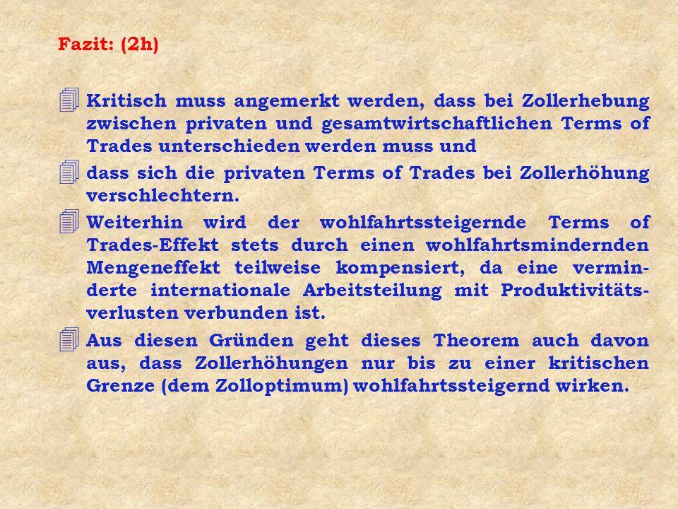 Fazit: (2h) 4 Kritisch muss angemerkt werden, dass bei Zollerhebung zwischen privaten und gesamtwirtschaftlichen Terms of Trades unterschieden werden