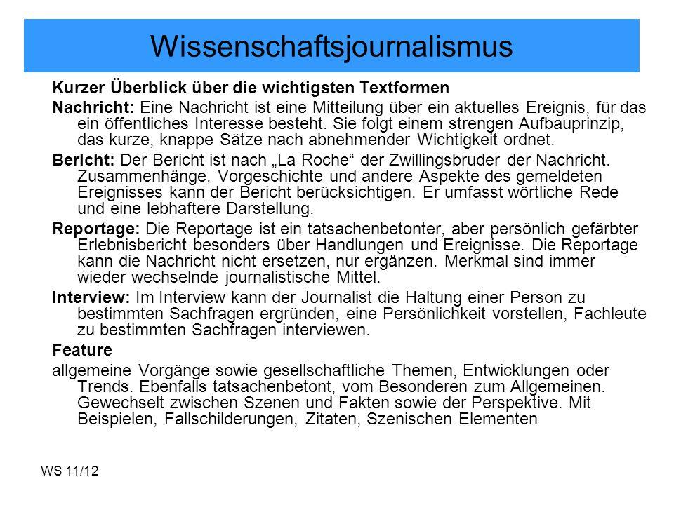 WS 11/12 Wissenschaftsjournalismus Kurzer Überblick über die wichtigsten Textformen Nachricht: Eine Nachricht ist eine Mitteilung über ein aktuelles E
