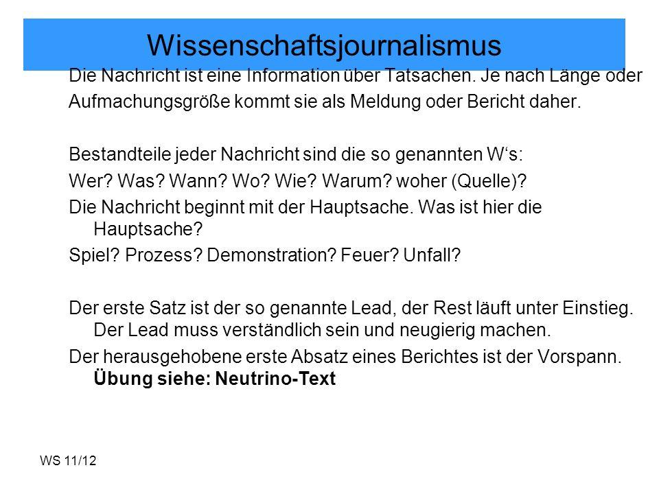 WS 11/12 Wissenschaftsjournalismus Die Nachricht ist eine Information über Tatsachen. Je nach Länge oder Aufmachungsgröße kommt sie als Meldung oder B