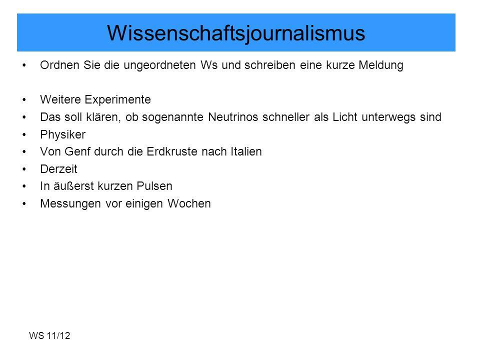 WS 11/12 Wissenschaftsjournalismus Ordnen Sie die ungeordneten Ws und schreiben eine kurze Meldung Weitere Experimente Das soll klären, ob sogenannte
