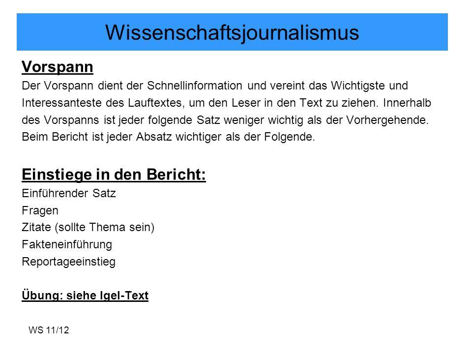 WS 11/12 Wissenschaftsjournalismus Vorspann Der Vorspann dient der Schnellinformation und vereint das Wichtigste und Interessanteste des Lauftextes, u