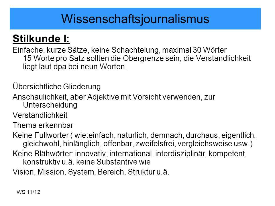 WS 11/12 Wissenschaftsjournalismus Stilkunde II Einfach, kurze Wörter benutzen (Statt Rücksichtnahme – Rücksicht, statt Aufgabenstellung – Aufgabe, statt Zielsetzung – Ziele usw.