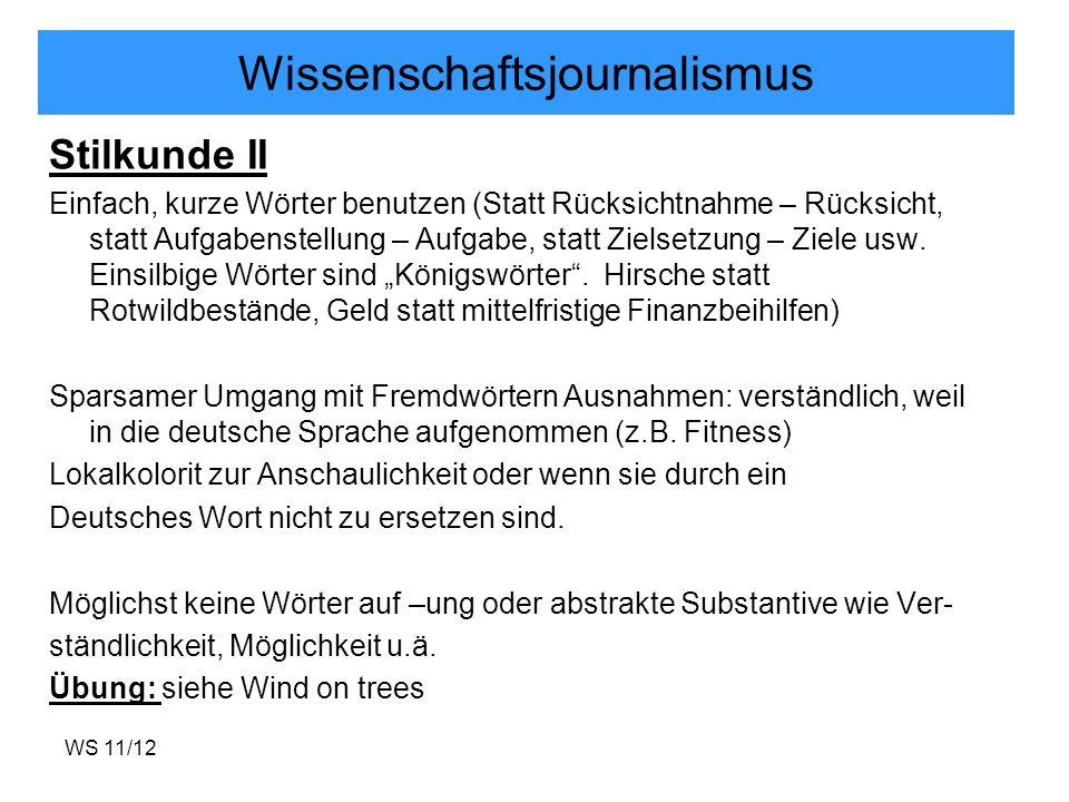 WS 11/12 Wissenschaftsjournalismus Stilkunde II Einfach, kurze Wörter benutzen (Statt Rücksichtnahme – Rücksicht, statt Aufgabenstellung – Aufgabe, st