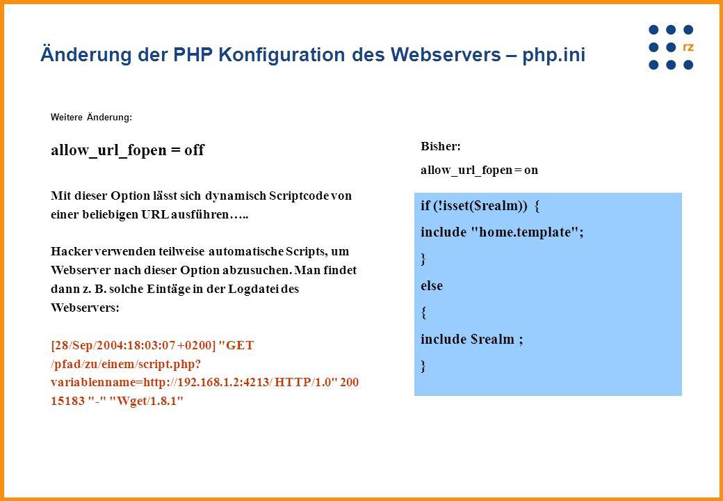 Weitere Änderung: allow_url_fopen = off Mit dieser Option lässt sich dynamisch Scriptcode von einer beliebigen URL ausführen…..