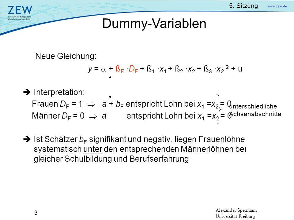 5. Sitzung Alexander Spermann Universität Freiburg 3 Neue Gleichung: y = + ß F ·D F + ß 1 ·x 1 + ß 2 ·x 2 + ß 3 ·x 2 2 + u Interpretation: Frauen D F