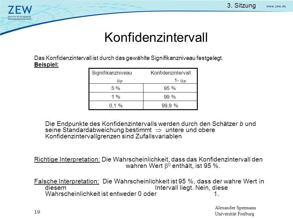 Alexander Spermann Universität Freiburg 3. Sitzung 19 Konfidenzintervall Das Konfidenzintervall ist durch das gewählte Signifikanzniveau festgelegt. B