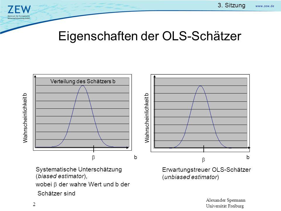 Alexander Spermann Universität Freiburg 3. Sitzung 2 Eigenschaften der OLS-Schätzer Systematische Unterschätzung (biased estimator), wobei der wahre W