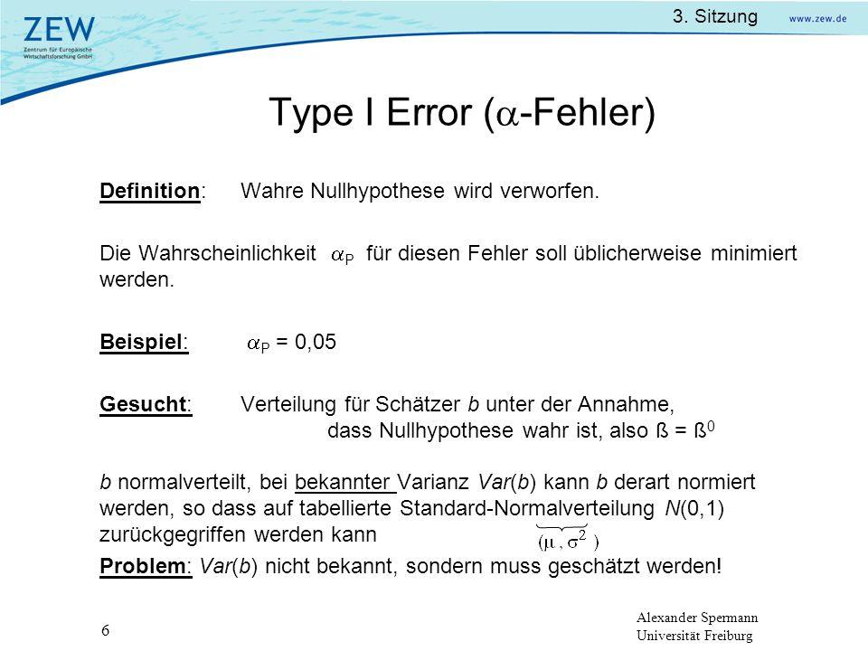 Alexander Spermann Universität Freiburg 3. Sitzung 6 Type I Error ( -Fehler) Definition:Wahre Nullhypothese wird verworfen. Die Wahrscheinlichkeit P f