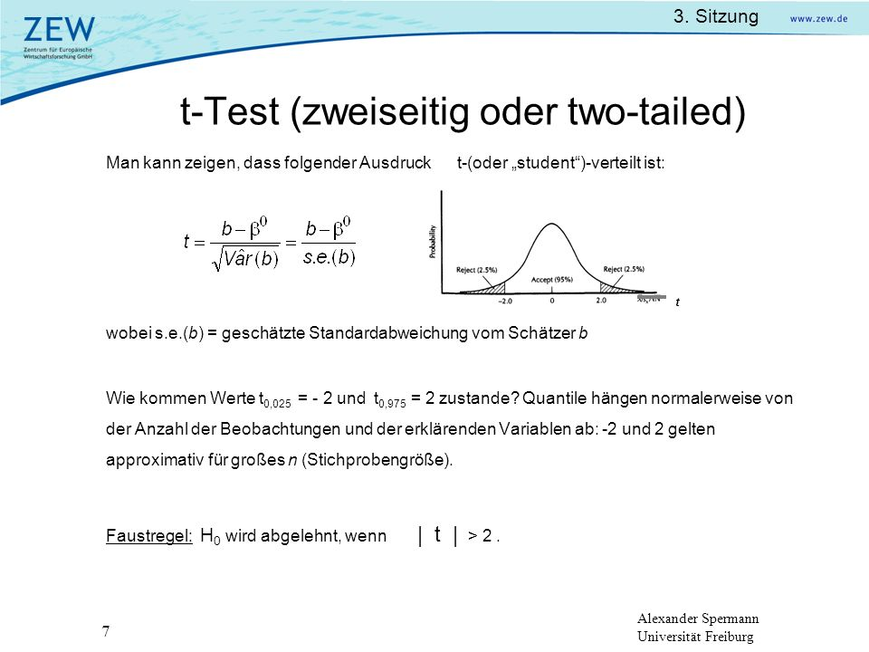 Alexander Spermann Universität Freiburg 3. Sitzung 7 t-Test (zweiseitig oder two-tailed) Man kann zeigen, dass folgender Ausdruck t-(oder student)-ver