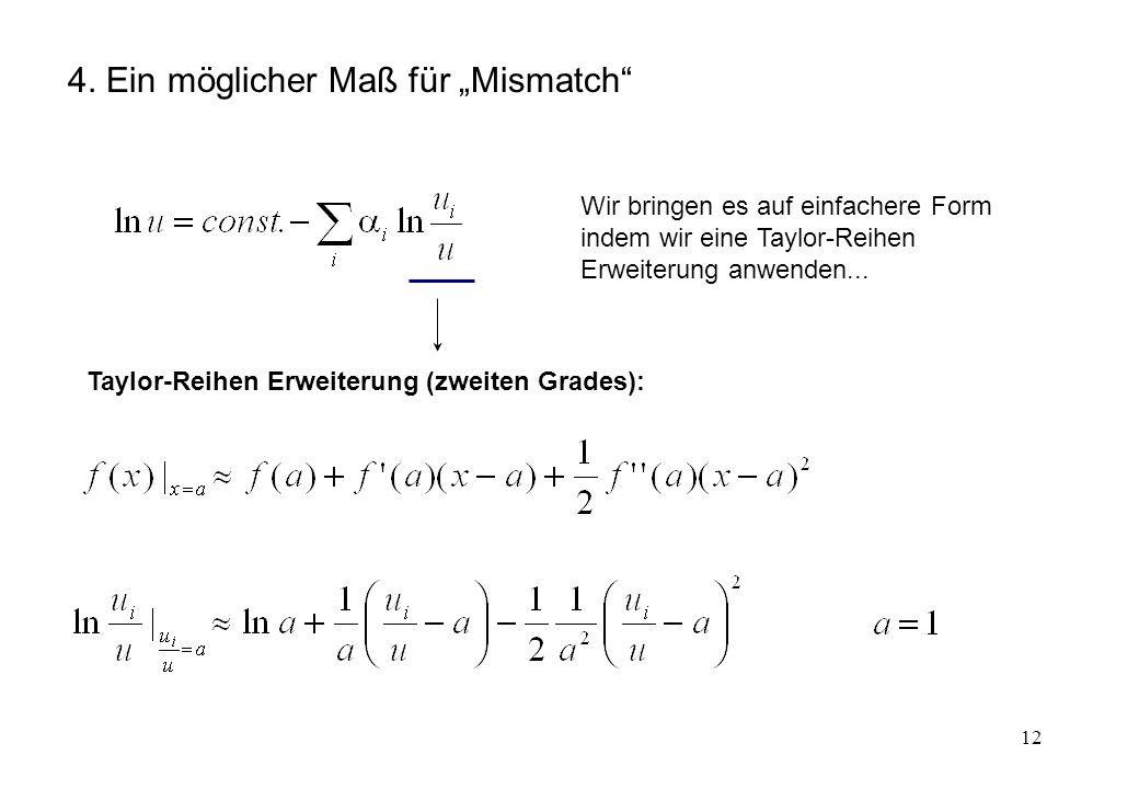 12 4. Ein möglicher Maß für Mismatch Wir bringen es auf einfachere Form indem wir eine Taylor-Reihen Erweiterung anwenden... Taylor-Reihen Erweiterung