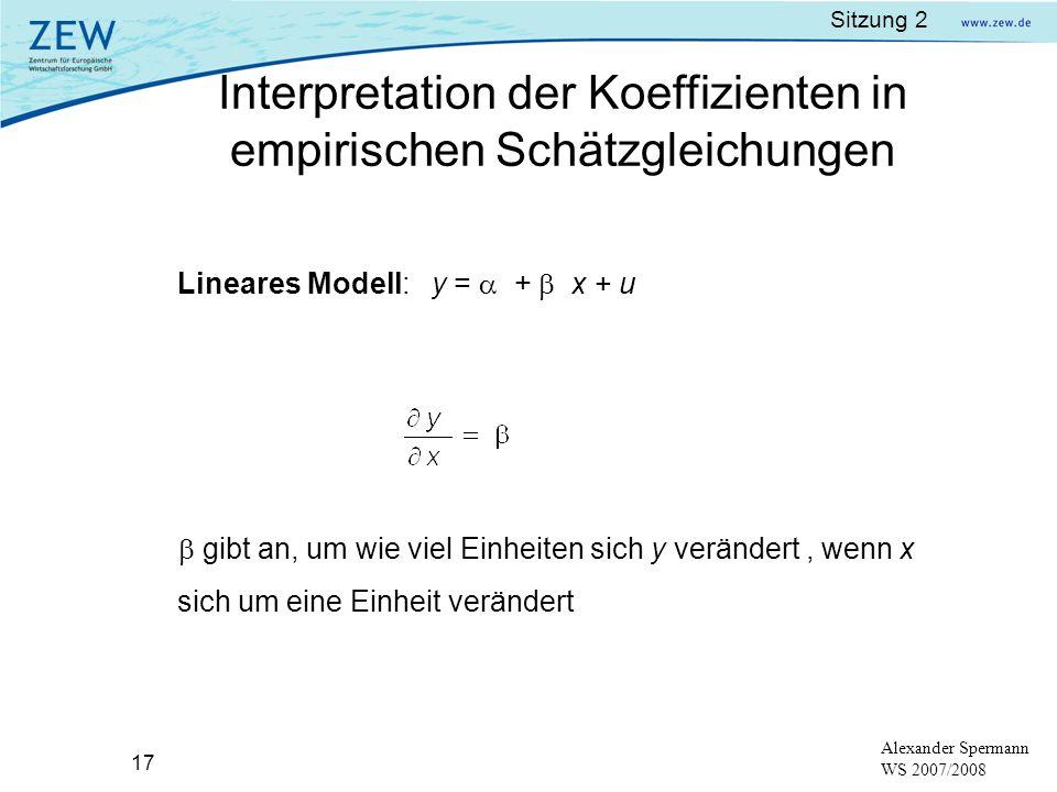 Sitzung 2 17 Alexander Spermann WS 2007/2008 Lineares Modell: y = + x + u gibt an, um wie viel Einheiten sich y verändert, wenn x sich um eine Einheit