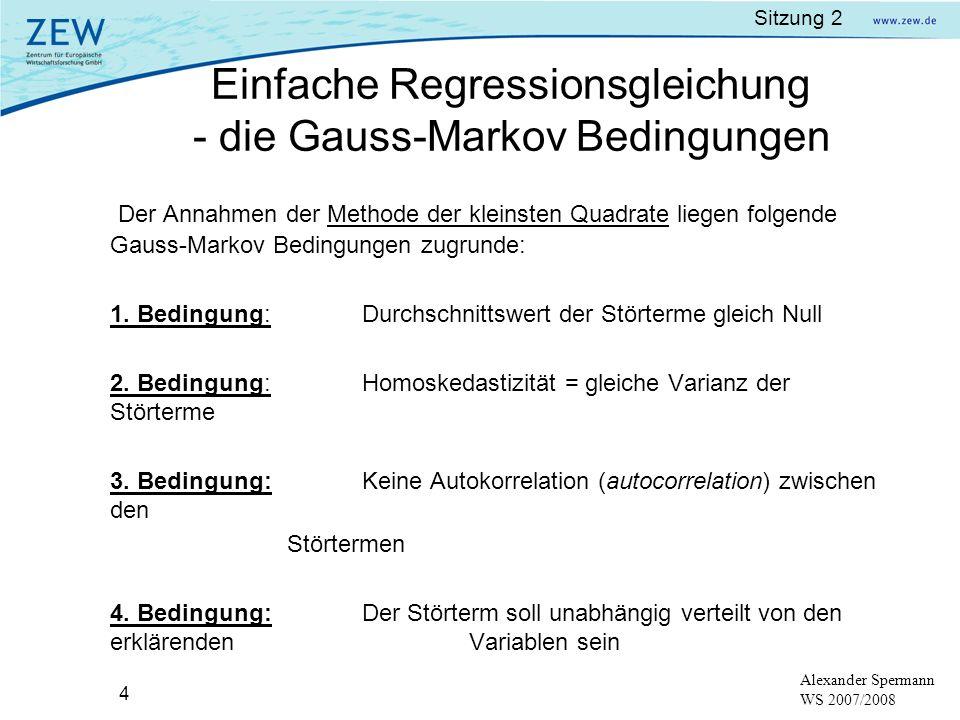 Sitzung 2 4 Alexander Spermann WS 2007/2008 Der Annahmen der Methode der kleinsten Quadrate liegen folgende Gauss-Markov Bedingungen zugrunde: 1. Bedi
