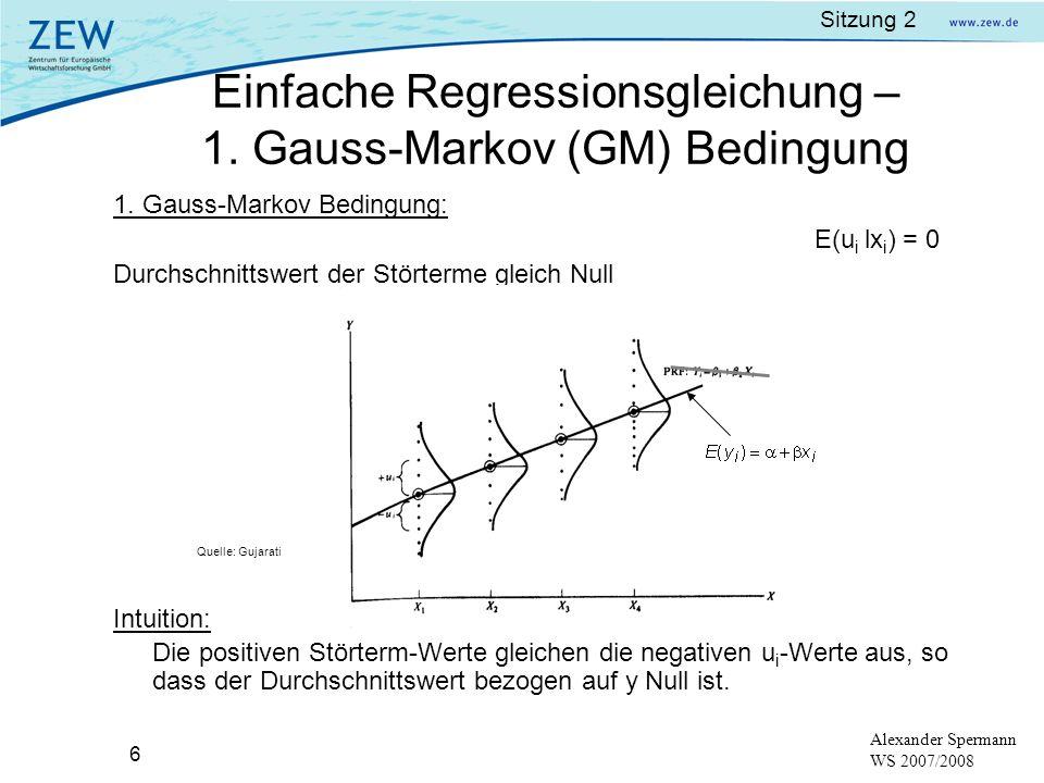 Sitzung 2 6 Alexander Spermann WS 2007/2008 1. Gauss-Markov Bedingung: E(u i lx i ) = 0 Durchschnittswert der Störterme gleich Null Intuition: Die pos