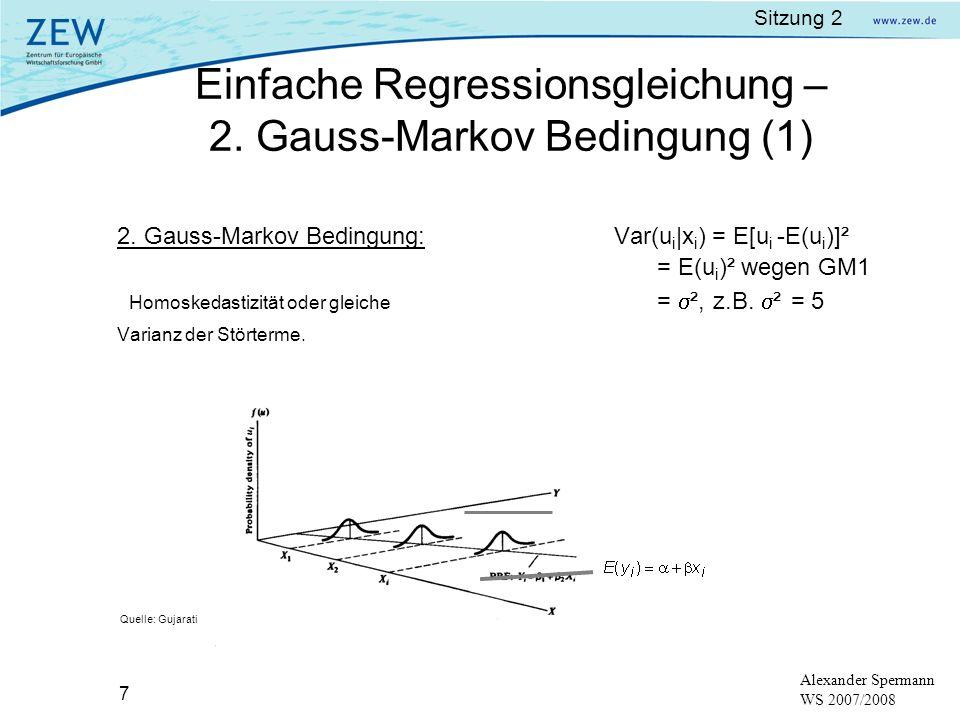 Sitzung 2 7 Alexander Spermann WS 2007/2008 2. Gauss-Markov Bedingung: Var(u i |x i ) = E[u i -E(u i )]² = E(u i )² wegen GM1 Homoskedastizität oder g