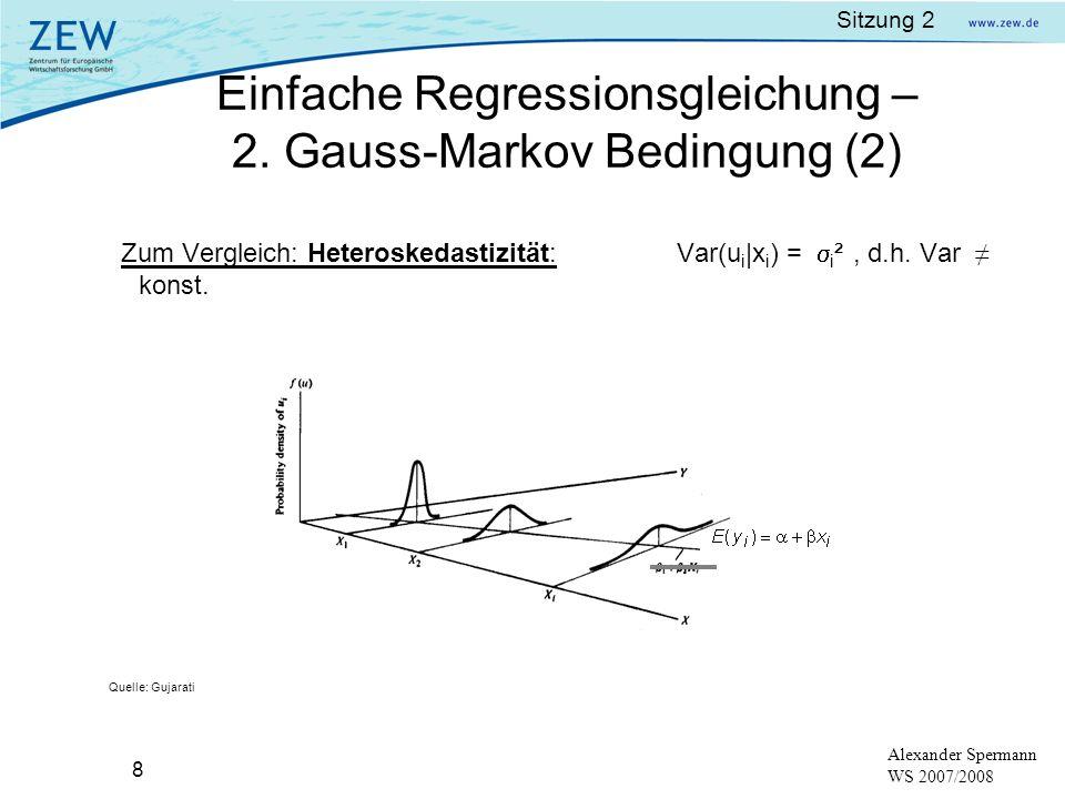 Sitzung 2 8 Alexander Spermann WS 2007/2008 Quelle: Gujarati Zum Vergleich: Heteroskedastizität: Var(u i |x i ) = i ², d.h. Var konst. Einfache Regres
