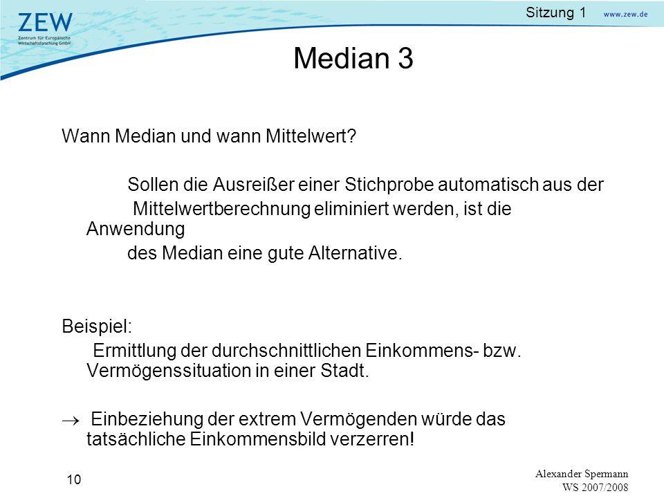 Sitzung 1 9 Alexander Spermann WS 2007/2008 Berechnung des Median: Fall 1:N ungerade: Im Beispiel: Fall 2:N gerade: Im Beispiel: 3000 32003400 3600 Du
