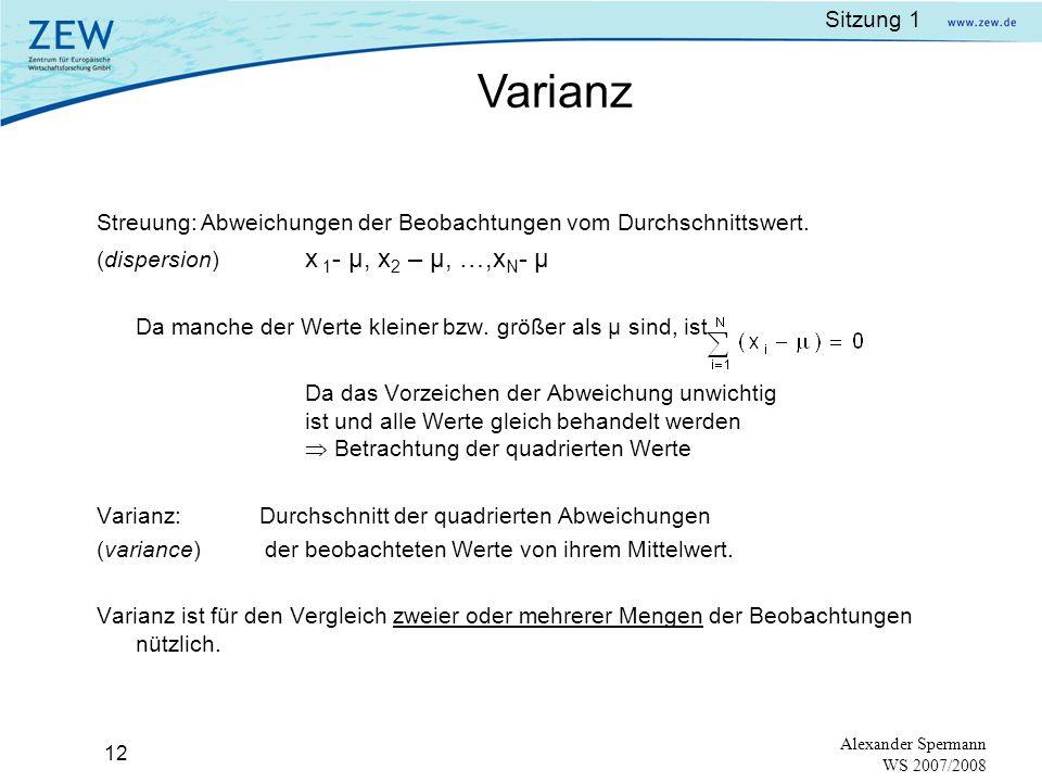 Sitzung 1 11 Alexander Spermann WS 2007/2008 Neues Beispiel:7 Geschäftsführer eines zweiten Unternehmens haben folgende Monatsgehälter: Mittelwert und