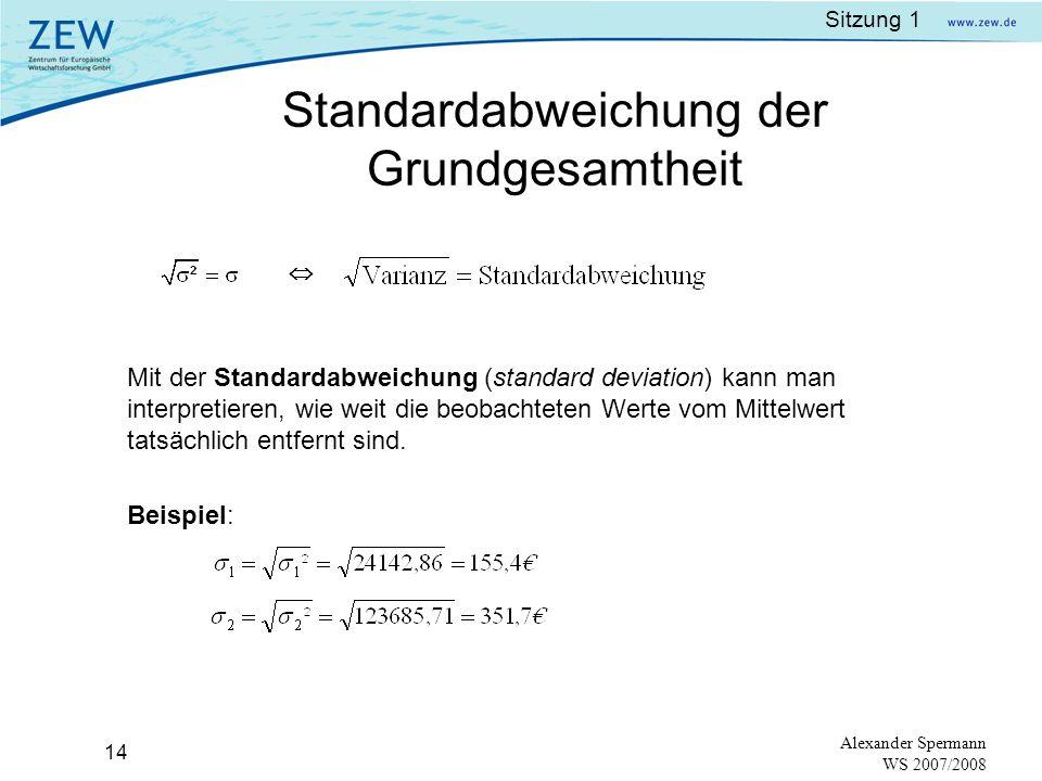 Sitzung 1 13 Alexander Spermann WS 2007/2008 Formel für Varianz: 3 450 10010 000 3 070-28078 400 3 290-60 3 600 25062 500 3 410 60 3 600 3 380 30 900