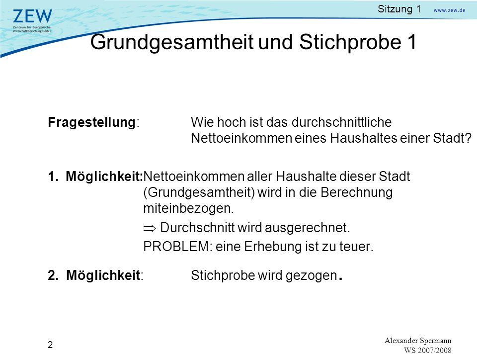 Sitzung 1 1 Alexander Spermann WS 2007/2008 Agenda Grundlagen: Varianz, Kovarianz; Erwartungswert, Korrelationskoeffizient Einfache Regressionsanalyse
